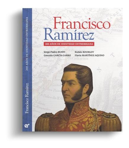 FRANCISCO RAMÍREZ – 200 años de identidad entrerriana