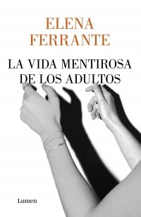 LA VIDA MENTIROSA DE LOS ADULTOS – Elena Ferrante